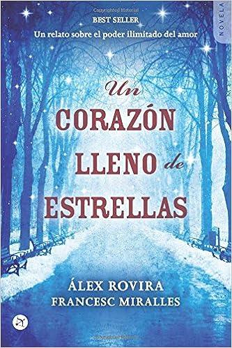 Un corazónn lleno de estrellas: Un relato sobre el poder ilimitado del amor: Amazon.es: Álex Rovira, Francesc Miralles: Libros