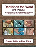 Dentist on the Ward 2015 (5th) Edition: An Introduction to Oral and Maxillofacial Surgery for Postgraduate Core Trainees in Dentistry