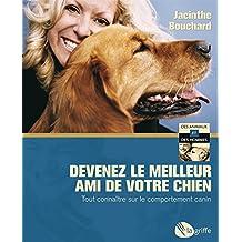 Devenez le meilleur ami de votre chien: Tout connaître sur le comportement canin (French Edition)