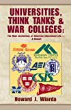 Universities, Think Tanks and War Colleges, Howard J. Wiarda, 0738804320