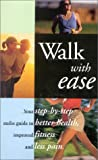 Walk With Ease: Your Step-By-Step Audio Guide to Better Health, Improved Fitness and Less Pain