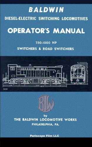 Baldwin Diesel-Electric Switching Locomotives Operator's Manual: 750-1000 HP Switches & Road Switchers by The Baldwin Locomotive Works ()