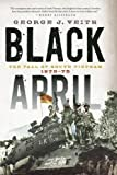 Book cover for Black April: The Fall of South Vietnam, 1973-75
