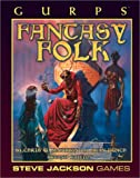 GURPS Fantasy Folk *OP (GURPS: Generic Universal Role Playing System)