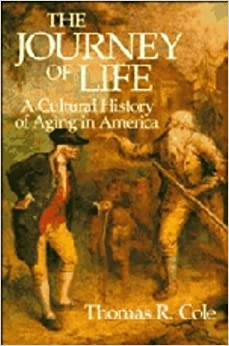 Book The Journey of Life: A Cultural History of Aging in America