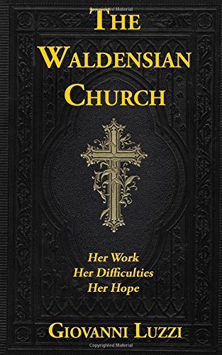 Download The Waldensian Church: Her Work, Her Difficulties, Her Hope PDF