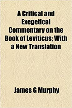 A Critical and Exegetical Commentary on the Book of Leviticus; With a New Translation