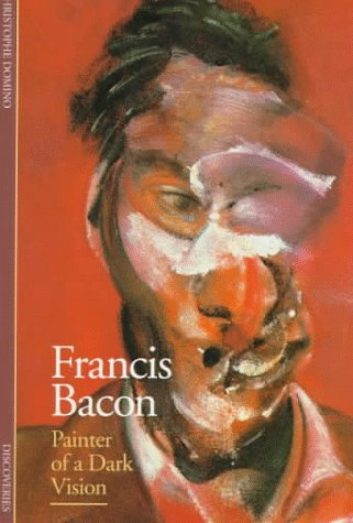 Francis Bacon: Painter of a Dark Vision (Discoveries)