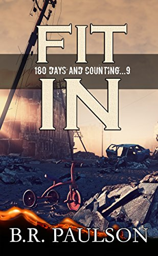 Fit In: a post-apocalyptic survival thriller (180 Days and Counting... Series Book 9) by [Paulson, B.R.]