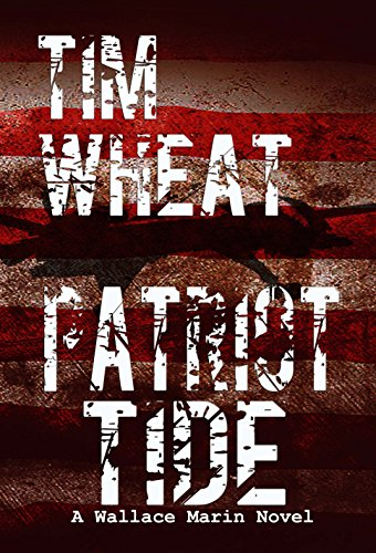 Patriot TIDE: A Wallace Marin Novel (Wallace Marin Novels Book 1) by [Wheat, Tim]
