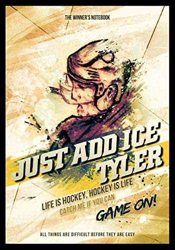 Just Add Ice Tyler:  Life Is Hockey, Hockey Is Life: The Winner's Notebook (Inspirational ()