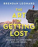 The Art of Getting Lost: 365 Days of Adventure, Big and Small (Falcon Guides)
