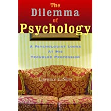 The Dilemma of Psychology: A Psychologist Looks at His Troubled Profession