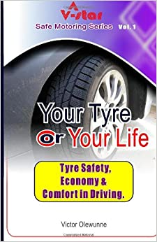 Your Tyre or Your Life: Tyre safety, Economy and Comfort in Driving: Volume 1