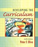 Developing the Curriculum by Oliva, Peter F. (2004) Hardcover