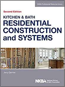 Kitchen U0026 Bath Residential Construction And Systems: NKBA (National Kitchen  And Bath Association): 9781118439104: Amazon.com: Books