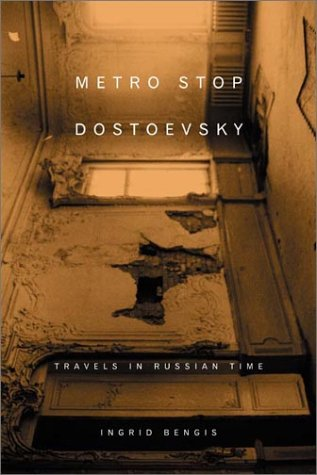 - Metro Stop Dostoevsky: Travels in Russian Time