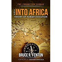 The Forgotten Exodus: The Into Africa Theory of Human Evolution