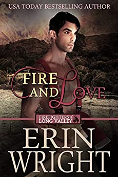 Fire and Love: A Western Fireman Romance Novel (Firefighters of Long Valley Book 3) by [Wright, Erin]