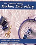 The Complete Book of Machine Embroidery (Creative Machine Arts)