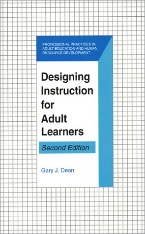 Designing Instruction for Adult Learners (Professional Practices in Adult Education and Human Resource Development Series)