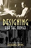 Designing for the Movies, Laurence Irving, 0810856719