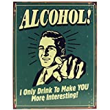 make alcohol - Alcohol! I Only Drink To Make You More Interesting Tin Bar Sign
