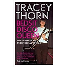 [(Bedsit Disco Queen: How I Grew Up and Tried to be a Pop Star )] [Author: Tracey Thorn] [Mar-2013]
