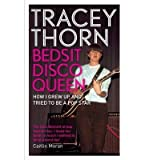 img - for [(Bedsit Disco Queen: How I Grew Up and Tried to be a Pop Star )] [Author: Tracey Thorn] [Mar-2013] book / textbook / text book