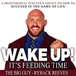 Wake Up! It's Feeding Time: A Professional Athlete's Advice on How to Succeed in the Game of Life | Ryback Reeves