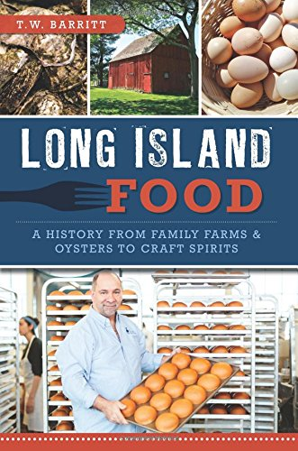 Long Island Food: A History from Family Farms & Oysters to Craft Spirits (American Palate) by T.W. Barritt