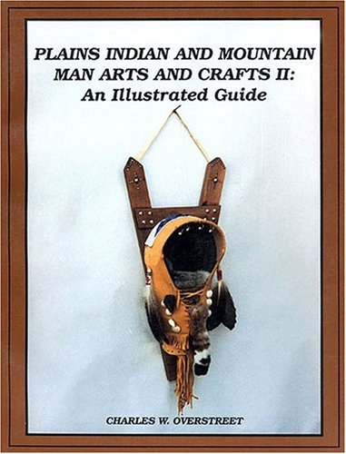Indian Folk Art (Plains Indian and Mountain Man Arts and Crafts II: An Illustrated Guide (Plains Indian & Mountain Man Arts & Crafts II))