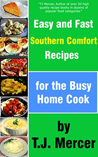 Easy and fast southern comfort recipes for the busy home cook easy and fast southern comfort recipes for the busy home cook by mercer tj forumfinder Images