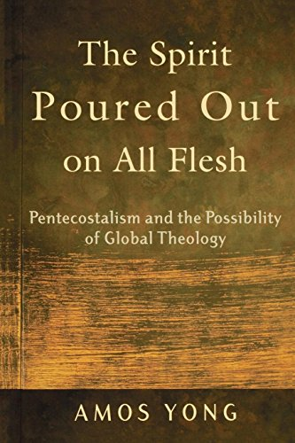 Cover of The Spirit Poured Out on All Flesh: Pentecostalism and the Possibility of Global Theology