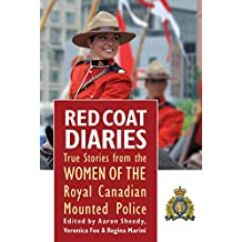 Red Coat Diaries Volume II: More True Stories from the Royal Canadian Mounted Police