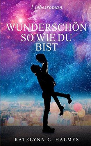 Wunderschon, so wie du bist: Liebesroman  [Halmes, Katelynn C.] (Tapa Blanda)
