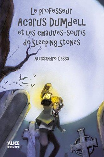 Le professeur Acarus Dumdell et les chauves-souris de Sleeping Stones: Roman pour enfants 8 ans et + (DEUZIO) (French Edition) (Souri Collection)