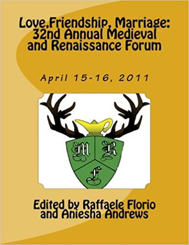 Love, Friendship, Marriage: 32nd Annual Medieval and Renaissance