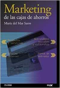 Marketing de las cajas de ahorros / Marketing of the Savings Banks (Marketing Sectorial) (Spanish Edition): Maria Sarro Alvarez: 9788436815979: Amazon.com: ...