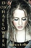 13 on Halloween (Teen Halloween) by  Laura A. H. Elliott in stock, buy online here