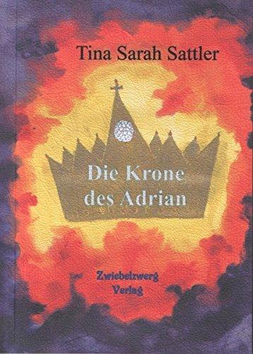 Die Krone des Adrian: Märchen und Geschichten für Kinder