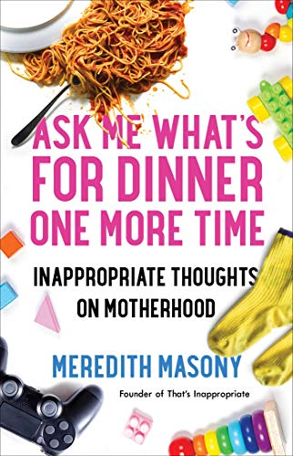 Book Cover: Ask Me What's for Dinner One More Time: Inappropriate Thoughts on Motherhood