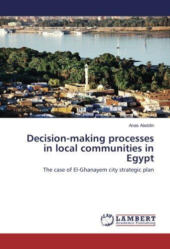 Read Online Decision-making processes in local communities in Egypt: The case of El-Ghanayem city strategic plan ebook