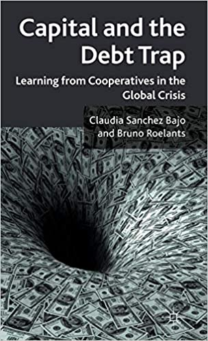 Capital and the Debt Trap: Learning from Cooperatives in the Global Crisis