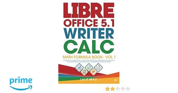 Libre Office 5 1 Writer, Calc, Math Formula Book- Vol 1