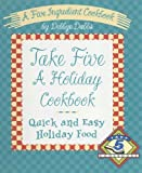 Take Five a Holiday Cookbook: Quick and Easy Holiday Food