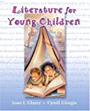 Literature for Young Children, Joan I. Glazer and Cyndi Giorgis, 0131139274