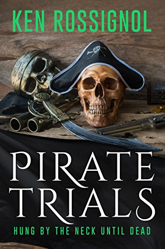 Pirate Trials: Hung by the Neck Until Dead by [Rossignol, Ken]