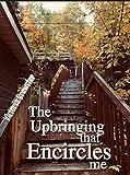 The Upbringing that Encircles Me: A Memoir