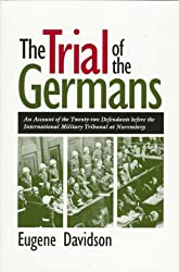 The Trial of the Germans: Account of the Twenty-two Defendants Before the International Military Tribunal at Nuremberg